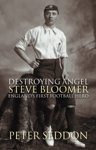 Destroying Angel: Steve Bloomer - England's First Football Hero