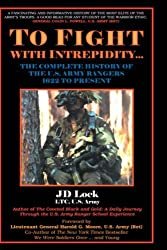 To Fight with Intrepidity: The Complete History of the U.S. Army Rangers 1622 to Present by J. D. Lock (2001-10-01)