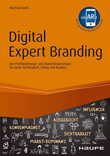 Digital Expert Branding - inkl. Augmented Reality App: Die Positionierungs- und Marketingstrategie für mehr Sichtbarkeit, Erfolg und Kunden (Haufe Fachbuch 10438)