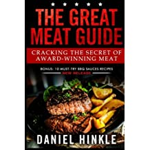 The Great Meat Guide: Cracking the Secret of Award-Winning Meat + BONUS 10 Must-Try BBQ Sauces Recipes