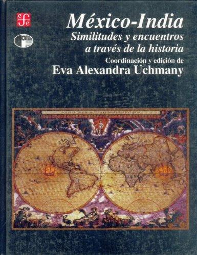 Mexico-India: Similitudes y Encuentros a Traves de La Historia (Sección de obras de historia)