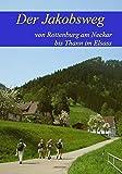 Der Jakobsweg von Rottenburg am Neckar bis Thann im Elsass: Ausführliche Wegebeschreibung - Renate Florl