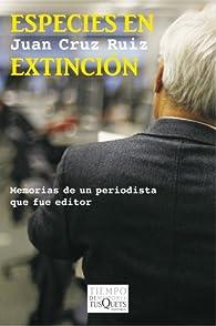 Especies en extinción: Memorias de un periodista que fue editor par Juan Cruz Ruiz