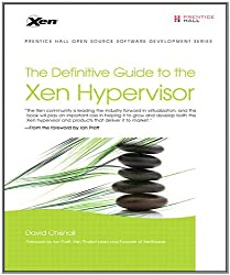 The Definitive Guide to the Xen Hypervisor (Pearson Open Source Software Development Series)