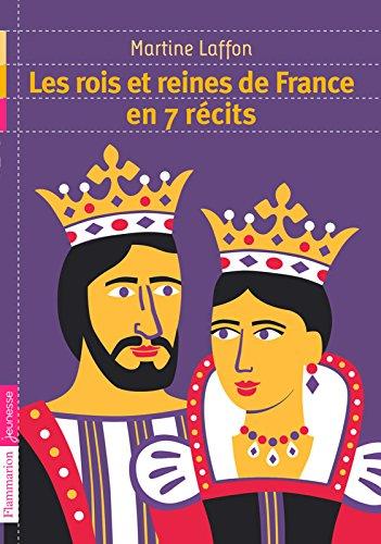 Les rois et reines de France en 7 récits (FLAMMARION JEUN) par Martine Laffon