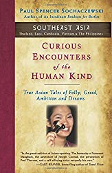 Curious Encounters of the Human Kind - Southeast Asia: True Asian Tales of Folly, Greed, Ambition and Dreams: Volume 5