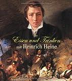 Essen und Trinken mit Heinrich Heine: Mit neun Heinrich-Heine-Creationen von Maitre Jean-Claude Bourgueil (dtv Literatur)