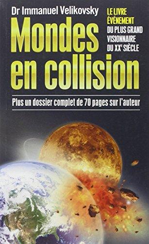 Mondes en collision : Le Livre évènement du plus grand visionnaire du XXe siècle, plus un dossier complet de 70 pages sur l'auteur par Immanuel Velikovsky