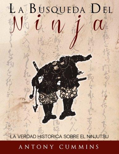 La Busqueda Del Ninja: La Verdad Historica Sobre El Ninjutsu