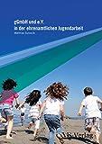 gGmbH und e.V. in der ehrenamtlichen Jugendarbeit: Die gGmbH als anerkannter Träger der freien Jugendarbeit auf ehrenamtlicher Basis im Vergleich zum gemeinnützigen eingetragenen Verein