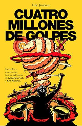 Cuatro millones de golpes: La insólita y emocionante historia del batería de Lagartija Nick y Los Planetas (OBRAS DIVERSAS) por Eric Jiménez