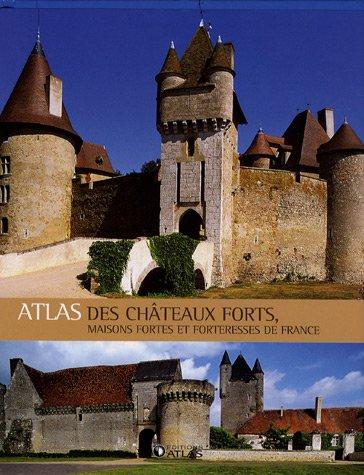 Atlas des châteaux forts : Maisons fortes et forteresses de France par Atlas