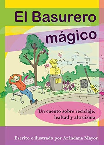 El Basurero Magico: Un cuento ilustrado sobre ecologia, reciclaje, lealtad y altruismo (TRES ARANDANOS) de [Mayor, Arandana]
