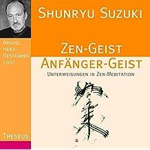 Zen-Geist Anfänger-Geist: Unterweisungen in Zen-Meditation