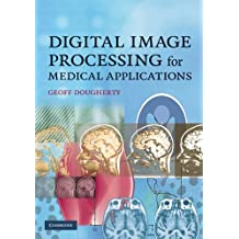 Digital Image Processing for Medical Applications by Geoff Dougherty (2009-05-11)
