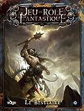 Warhammer - Le Jeu de Rôle Fantastique : Le Bestiaire (Version Française)