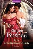 'Eine begehrenswerte Lady: Roman' von Shirlee Busbee
