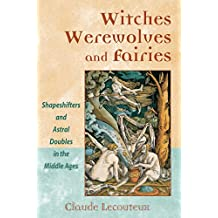 Witches, Werewolves, and Fairies: Shapeshifters and Astral Doubles in the Middle Ages (English Edition)