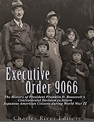 Executive Order 9066: The History of President Franklin D. Roosevelt's Controversial Decision to Intern Japanese American Citizens During World War II (English Edition)