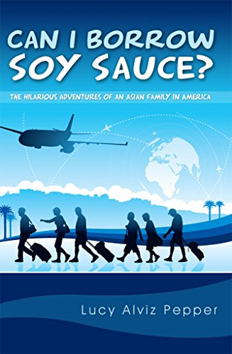 Can I Borrow Soy Sauce?: The Hilarious Adventures Of An Asian Family In America (English Edition)