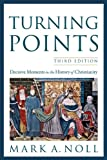 Turning Points: Decisive Moments in the History of Christianity