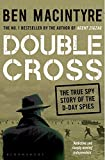 Double Cross. The True Story Of The D Day Spies