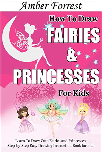 How To Draw Fairies and Princesses for Kids: Learn To Draw Cute Fairies and Princesses Step-by-Step Easy Drawing Instruction Book for kids (Draw With Amber 4) (English Edition)
