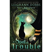 A Spell Of Trouble (Silver Hollow Paranormal Cozy Mystery Series) (Volume 1) by Leighann Dobbs (2016-08-22)