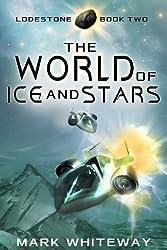 The World of Ice and Stars Sci-Fi Adventure (Lodestone Book 2)