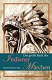 Das große Buch der Indianer-Märchen - Frederik Hetmann (Hg.)