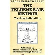 The Feldenkrais Method: Teaching by Handling; A Technique for Individuals by Rywerant, Yochanan (1983) Hardcover