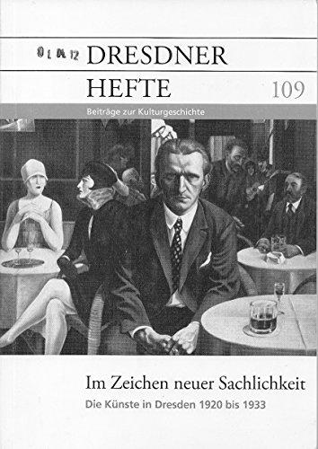 (Dresdner Hefte - 109 - Im Zeichen neuer Sachlichkeit - Die Künste in Dresden 1920 bis 1933)