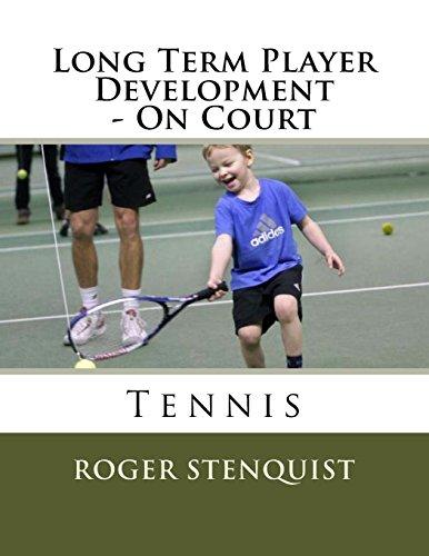 Long Term Player Development - On Court Tennis por Roger Stenquist