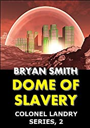 Dome Of Slavery (Colonel Landry Space Adventure Series Book 2)