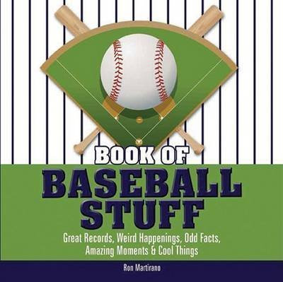 [Book of Baseball Stuff: Great Records, Weird Happenings, Odd Facts, Amazing Moments & Cool Things] (By: Ron Martirano) [published: January, 2014]