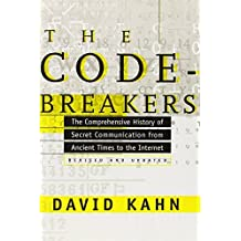 The Codebreakers: The Comprehensive History of Secret Communication from Ancient Times to the Intern: Written by David Kahn, 1997 Edition, (2nd Revised edition) Publisher: Simon & Schuster [Hardcover]