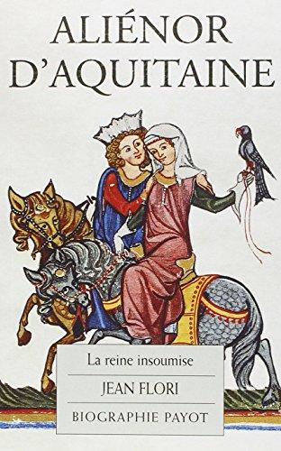Aliénor d'Aquitaine : La Reine insoumise par Jean Flori