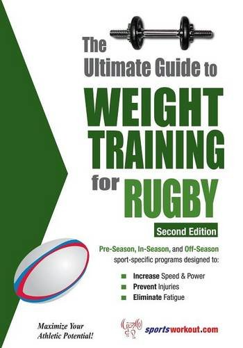The Ultimate Guide to Weight Training for Rugby (Ultimate Guide to Weight Training: Rugby)