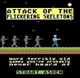 Attack of the Flickering Skeletons: More Terrible Old Games You've Probably Never H...
