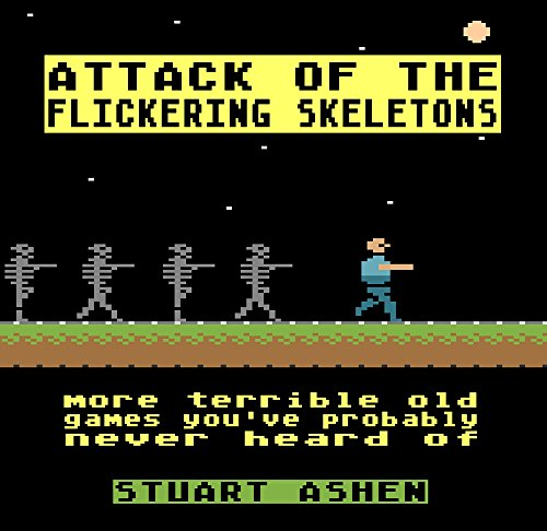 Attack of the Flickering Skeletons: More Terrible Old Games You've Probably Never Heard Of. The sequel