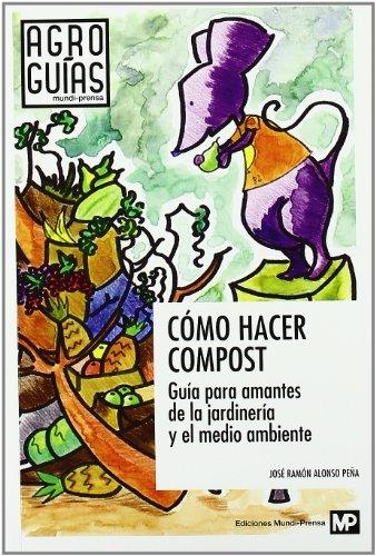 Cómo hacer compost (Agroguias Mundi Prensa) por JOSE RAMON ALONSO PEÑA