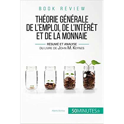 Book review : Théorie générale de l'emploi, de l'intérêt et de la monnaie: Résumé et analyse du livre de John M. Keynes