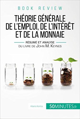 La théorie générale de l'emploi, de l'intérêt et de la monnaie de John M. Keynes (analyse de livre): Une approche sociale et révolutionnaire pour atteindre le plein emploi (Book Review t. 13)