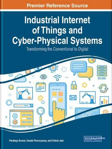 Industrial Internet of Things and Cyber-physical Systems: Transforming the Conventional to Digital (Advances in Computer and Electrical Engineering, Band 1)