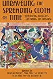 Unraveling the Spreading Cloth of Time: Indigenous Thoughts Concerning the Unive: Dedicated to Vine Deloria Jr.