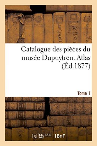 Catalogue des pièces du musée Dupuytren. ATLAS,Tome 1