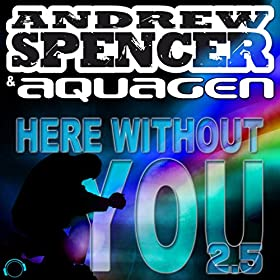 Andrew Spencer & Aquagen-Here Without You 2.5 (DJ Edition)