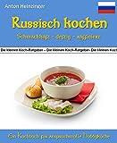Russisch kochen - schmackhaft - deftig - raffiniert: 99 Rezepte für leckere Gerichte aus Russlands Küchen - Ein Kochbuch aus der Reihe