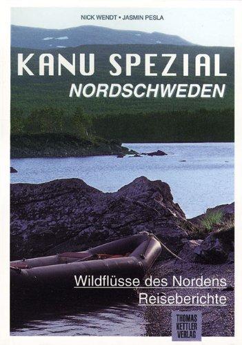 Kanu Spezial Nordschweden: Wildflüsse des Nordens: Torneälv, Vindelälv, Piteälv, Oberer Voiman, Rogen, Grövlan. Reiseberichte: Alle Infos bei Amazon