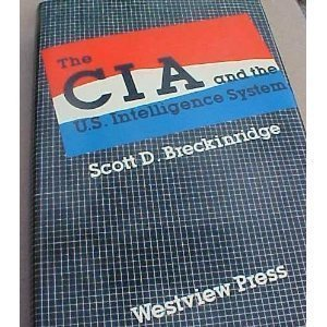 Central Intelligence Agency and the United States Intelligence System (Westview Library of Federal Departments, Agencies, and Systems) by Scott D. Breckinridge (1-Jul-1986) Hardcover